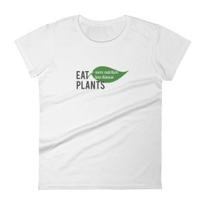 Women's t-shirt – Eat Plants More Nutrition Less Disease